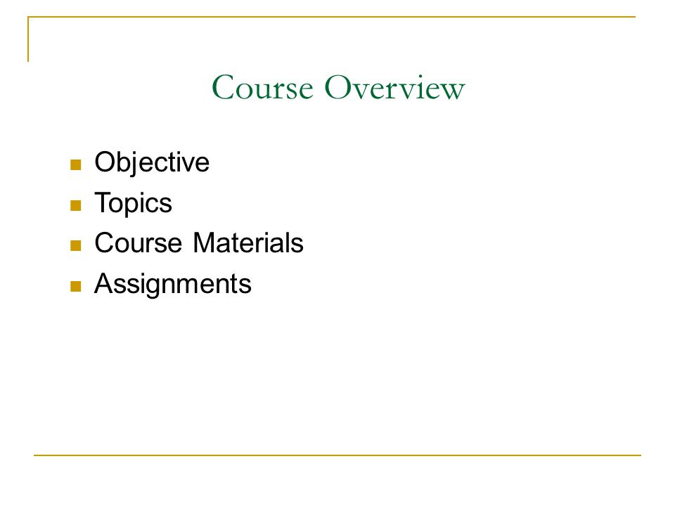 Course Overview Objective Topics Course Materials Assignments