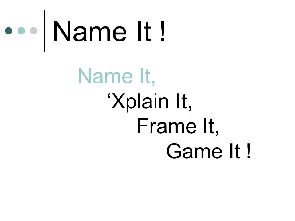 Name It ! Name It, 'Xplain It, Frame It, Game It !