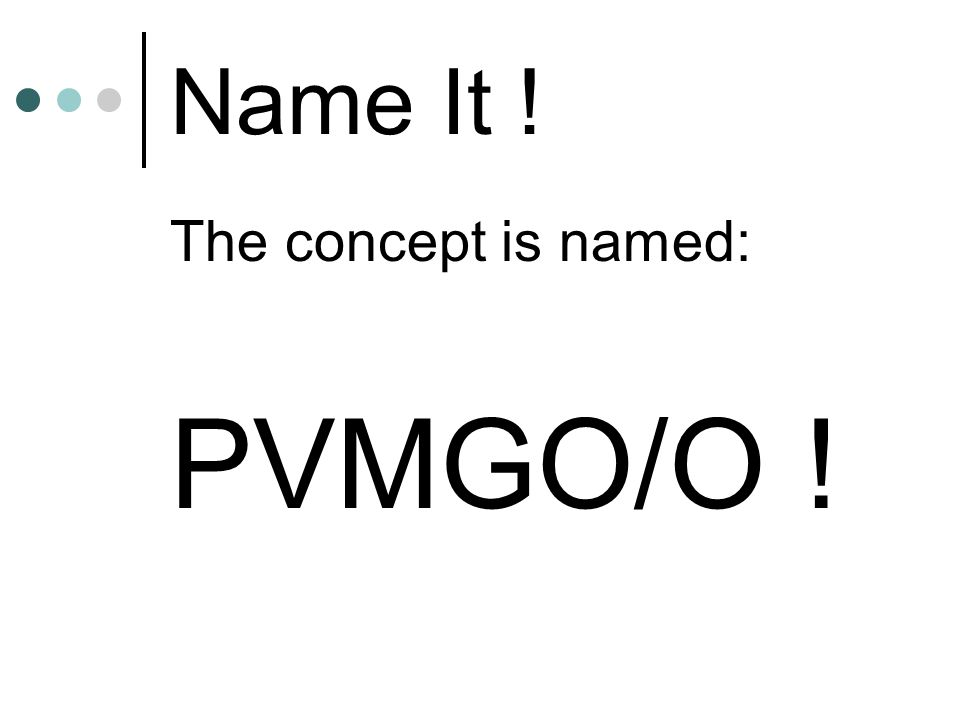Name It ! The concept is named: PVMGO/O !