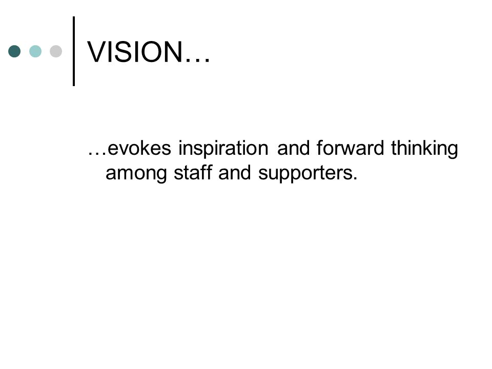 VISION… …evokes inspiration and forward thinking among staff and supporters.