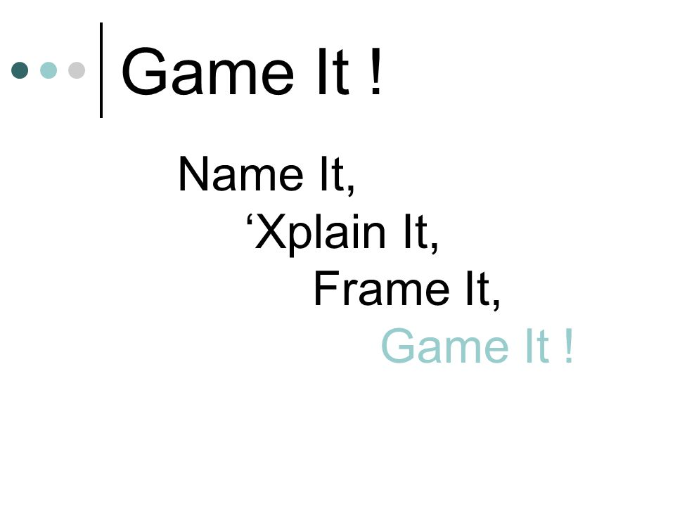 Game It ! Name It, 'Xplain It, Frame It, Game It !
