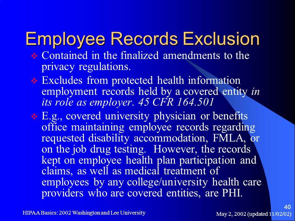 May 2, 2002 (updated 11/02/02) HIPAA Basics: 2002 Washington and Lee University 40 Employee Records Exclusion  Contained in the finalized amendments