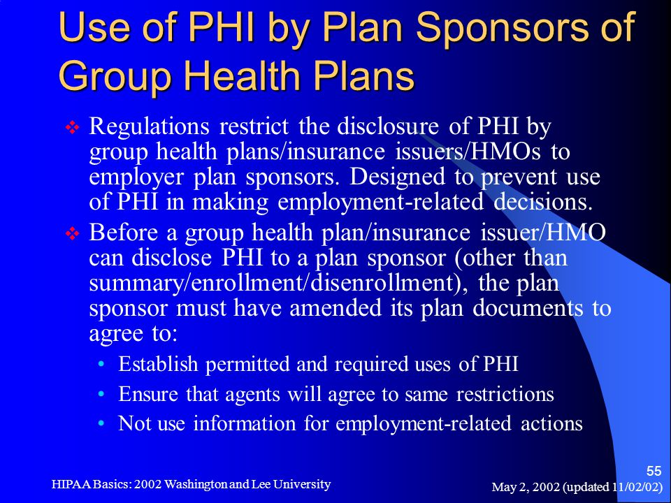 May 2, 2002 (updated 11/02/02) HIPAA Basics: 2002 Washington and Lee University 55 Use of PHI by Plan Sponsors of Group Health Plans  Regulations res