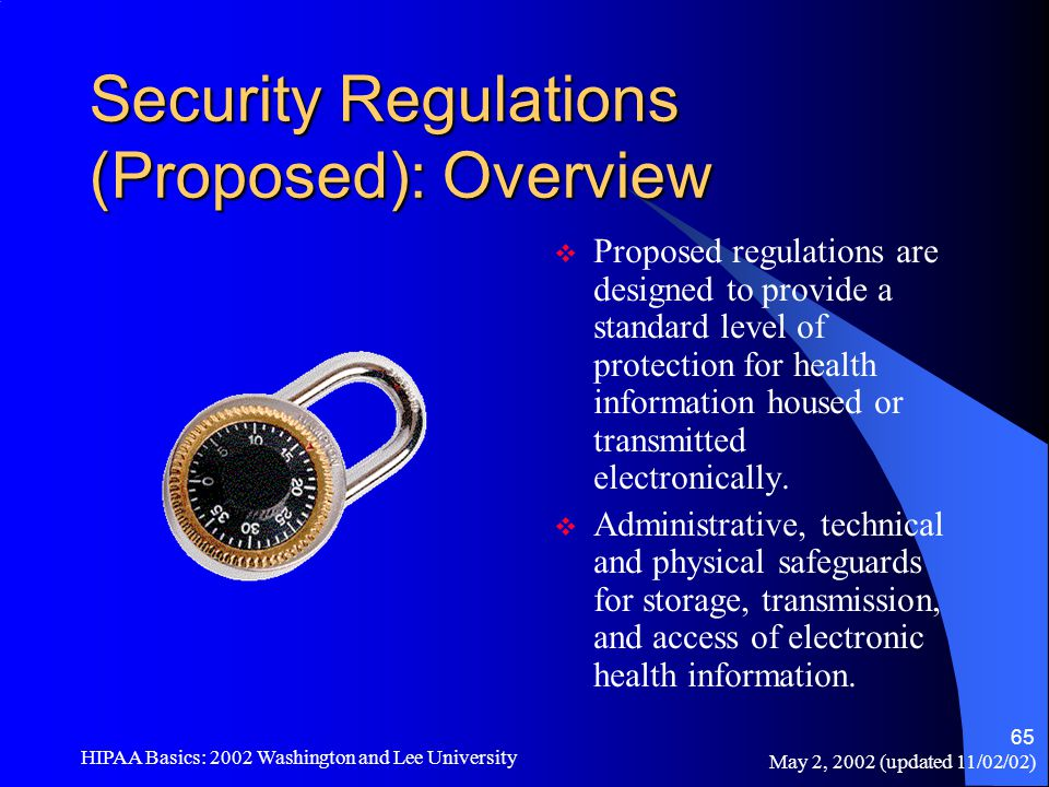 May 2, 2002 (updated 11/02/02) HIPAA Basics: 2002 Washington and Lee University 65 Security Regulations (Proposed): Overview  Proposed regulations ar