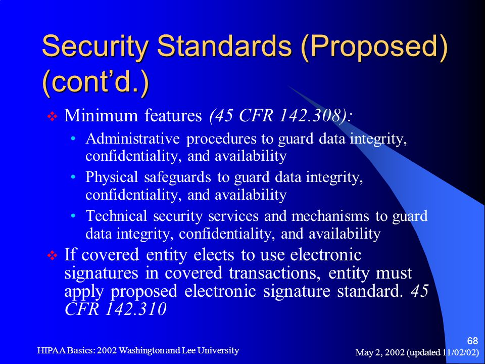May 2, 2002 (updated 11/02/02) HIPAA Basics: 2002 Washington and Lee University 68 Security Standards (Proposed) (cont'd.)  Minimum features (45 CFR