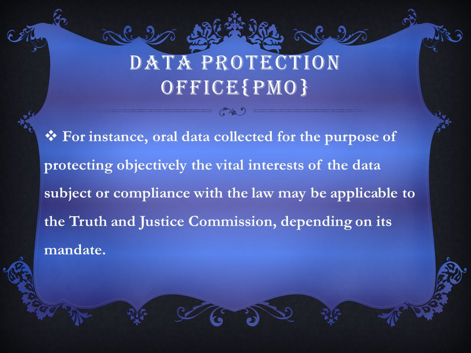 DATA PROTECTION OFFICE{PMO}  For instance, oral data collected for the purpose of protecting objectively the vital interests of the data subject or c