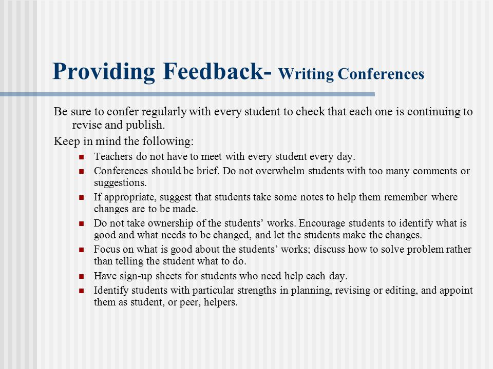 Providing Feedback- Writing Conferences Be sure to confer regularly with every student to check that each one is continuing to revise and publish.