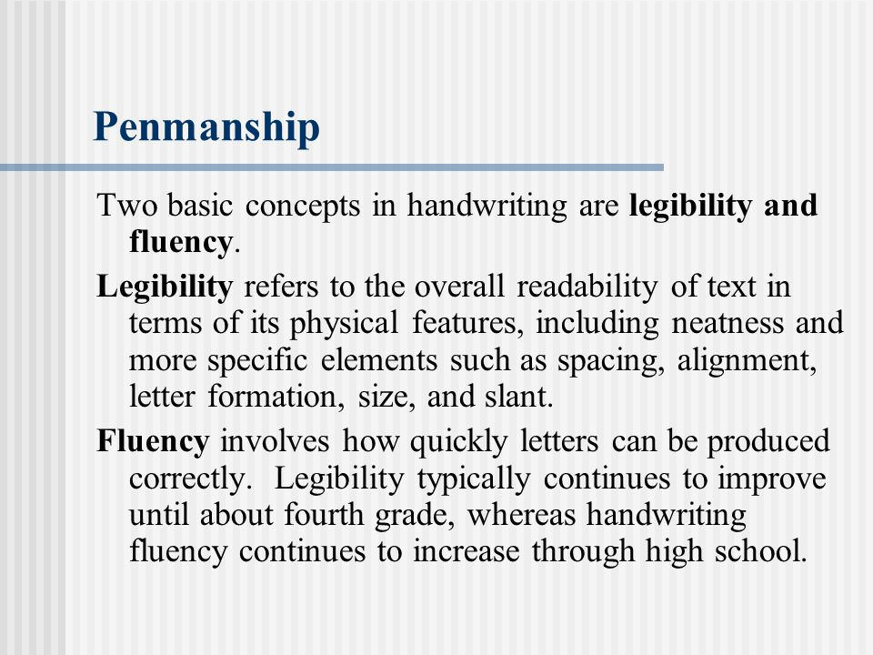 Penmanship Two basic concepts in handwriting are legibility and fluency.