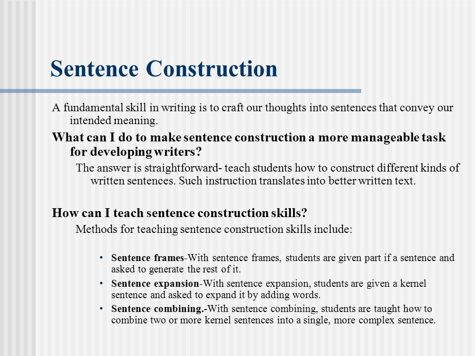 Sentence Construction A fundamental skill in writing is to craft our thoughts into sentences that convey our intended meaning.