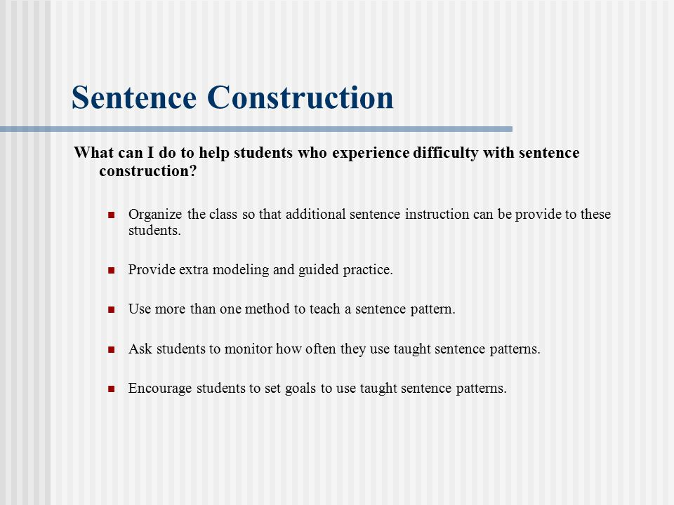 Sentence Construction What can I do to help students who experience difficulty with sentence construction.