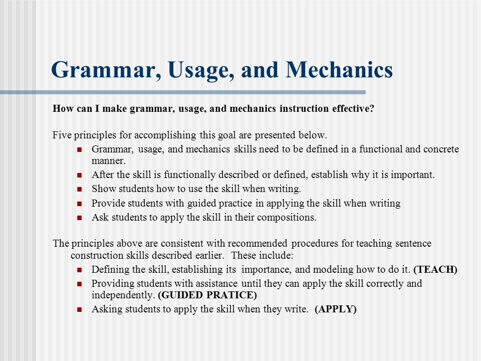 Grammar, Usage, and Mechanics How can I make grammar, usage, and mechanics instruction effective.