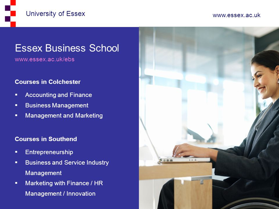 University of Essex www.essex.ac.uk Essex Business School www.essex.ac.uk/ebs Courses in Colchester  Accounting and Finance  Business Management  M
