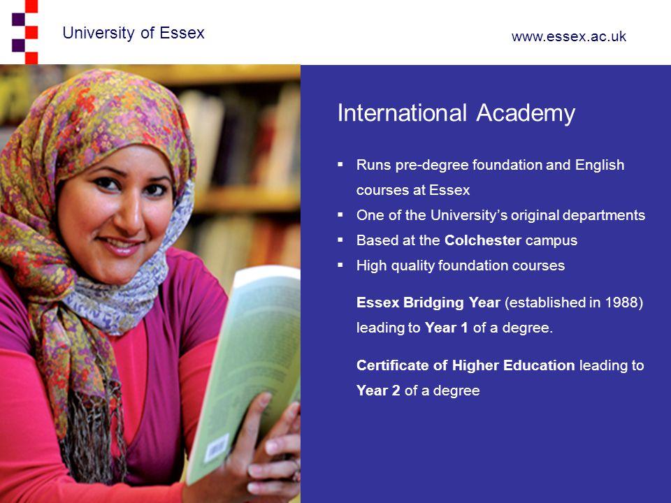 University of Essex www.essex.ac.uk International Academy  Runs pre-degree foundation and English courses at Essex  One of the University's original