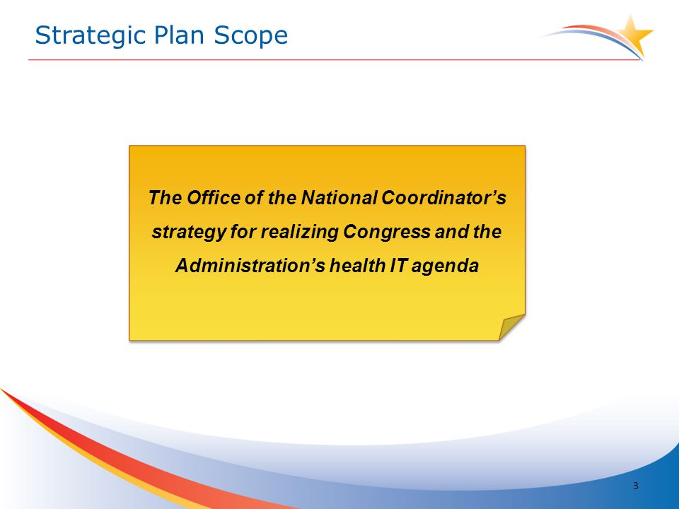 Strategic Plan Scope The Office of the National Coordinator's strategy for realizing Congress and the Administration's health IT agenda 3