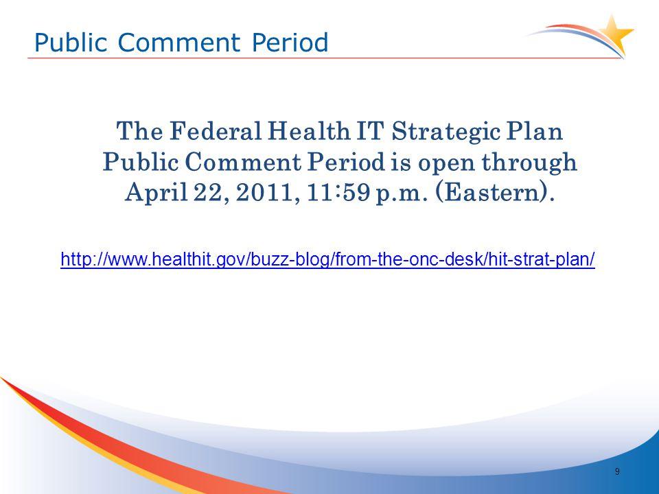 Public Comment Period The Federal Health IT Strategic Plan Public Comment Period is open through April 22, 2011, 11:59 p.m.