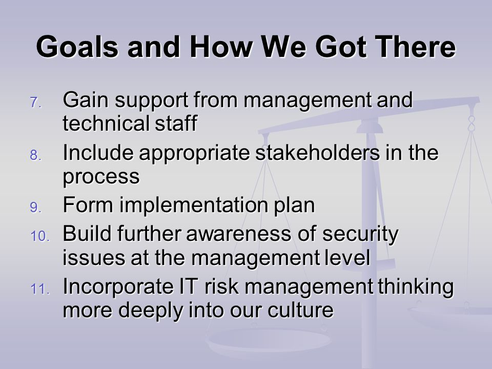 Goals and How We Got There 7. Gain support from management and technical staff 8.