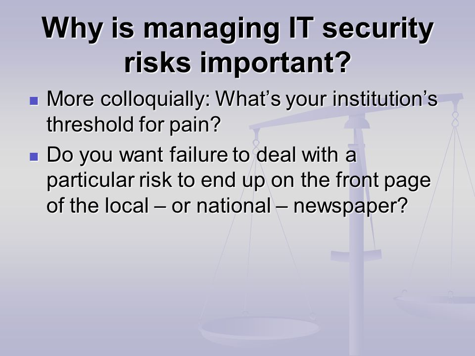 Why is managing IT security risks important.