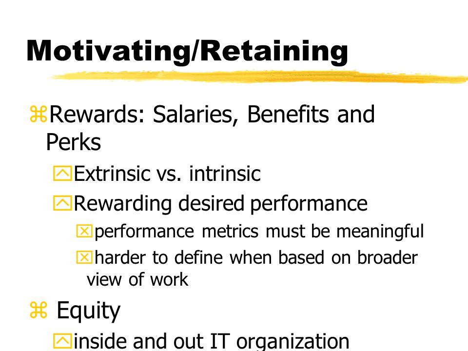 Motivating/Retaining zRewards: Salaries, Benefits and Perks yExtrinsic vs.