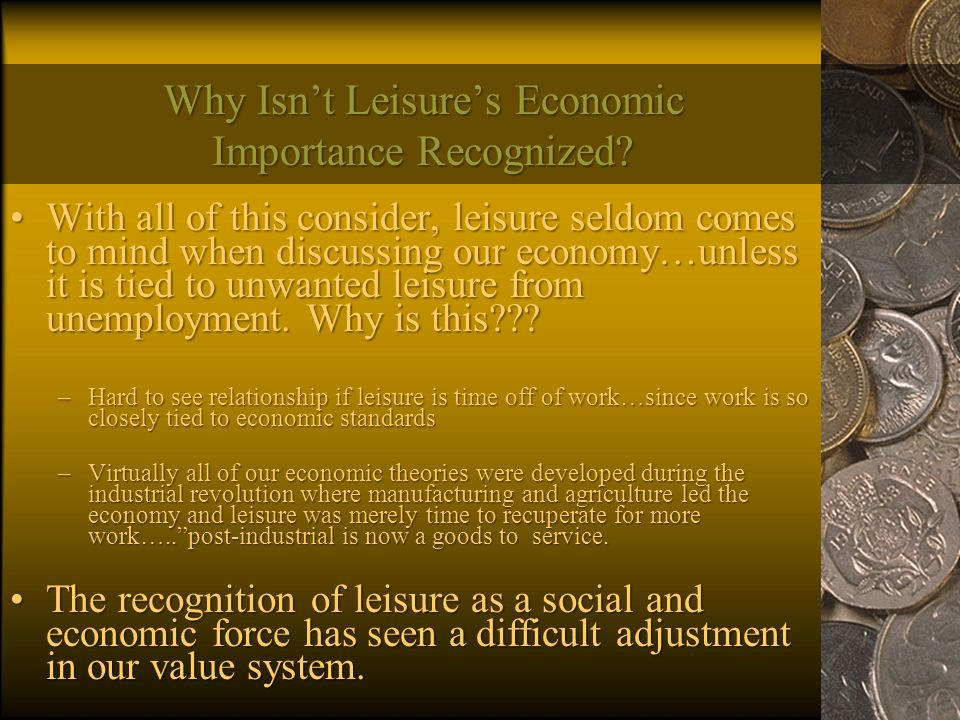 Why Isn't Leisure's Economic Importance Recognized? With all of this consider, leisure seldom comes to mind when discussing our economy…unless it is t