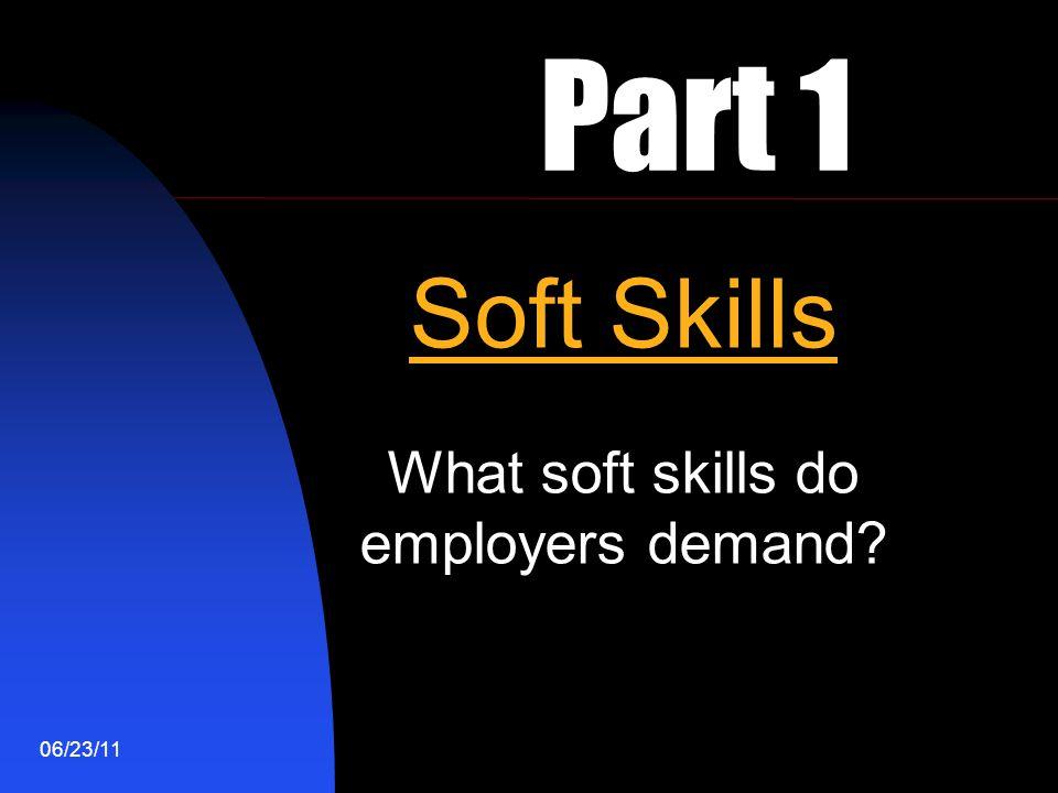 06/23/11 Part 1 Soft Skills What soft skills do employers demand?