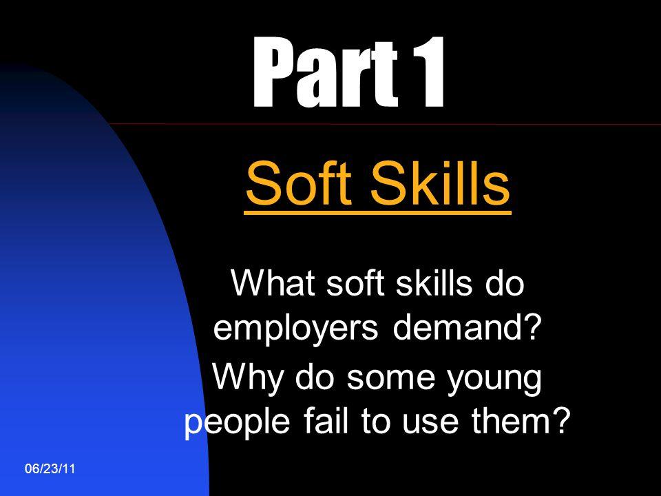 06/23/11 Part 1 Soft Skills What soft skills do employers demand.
