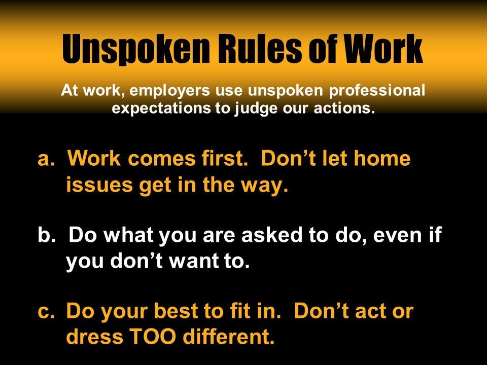 Workin It Out 06/23/11 Unspoken Rules of Work a.Work comes first.