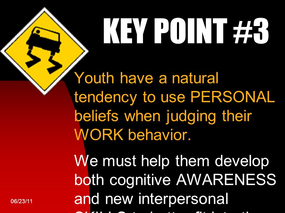 Workin It Out 06/23/11 Youth have a natural tendency to use PERSONAL beliefs when judging their WORK behavior.