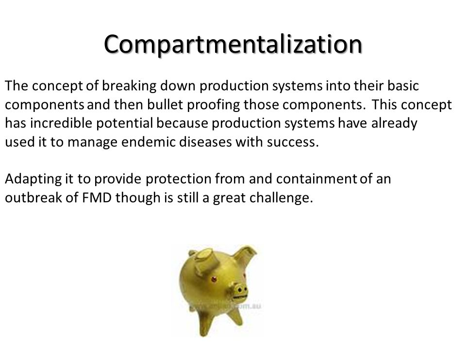 Compartmentalization The concept of breaking down production systems into their basic components and then bullet proofing those components.