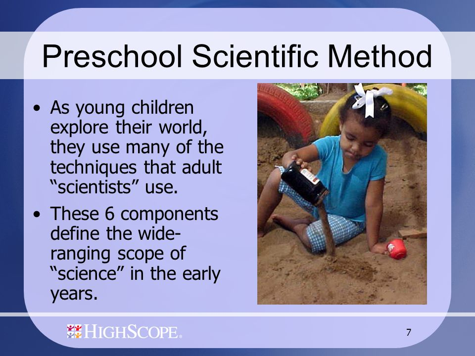 "7 Preschool Scientific Method As young children explore their world, they use many of the techniques that adult ""scientists"" use. These 6 components d"