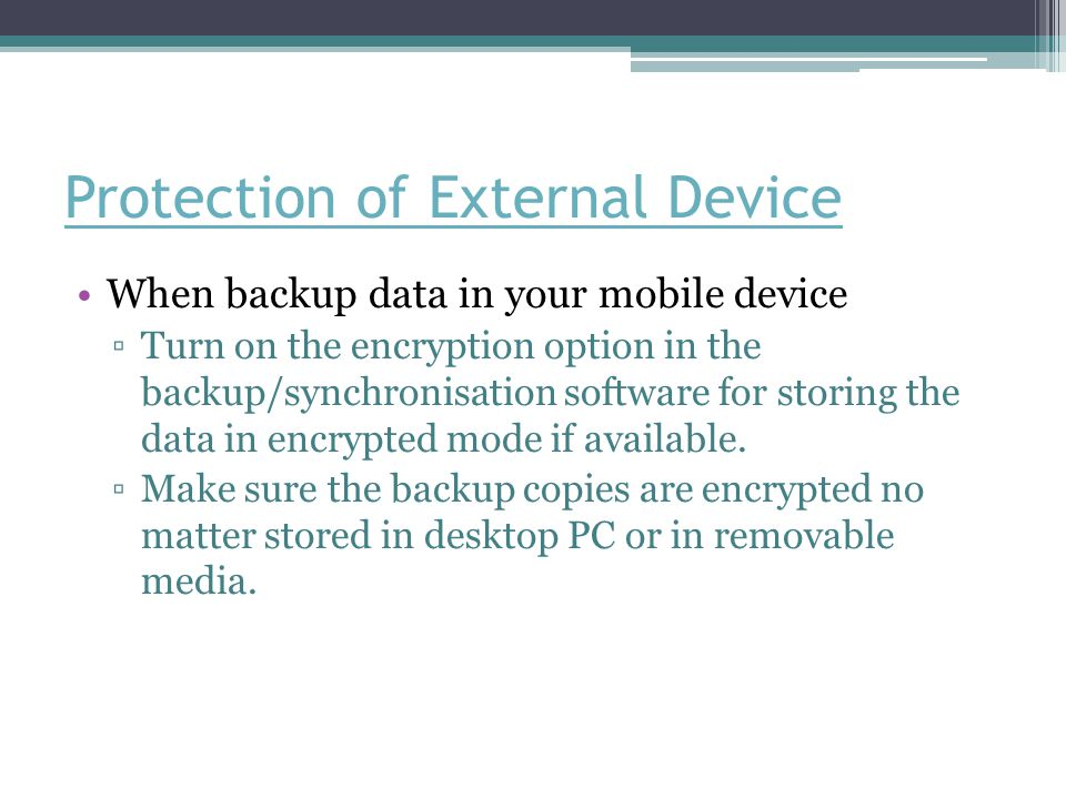 Protection of External Device When disposing your mobile device ▫Completely clear all data and settings on your mobile device before disposal.
