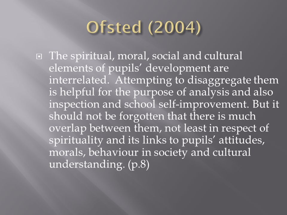  The spiritual, moral, social and cultural elements of pupils' development are interrelated.