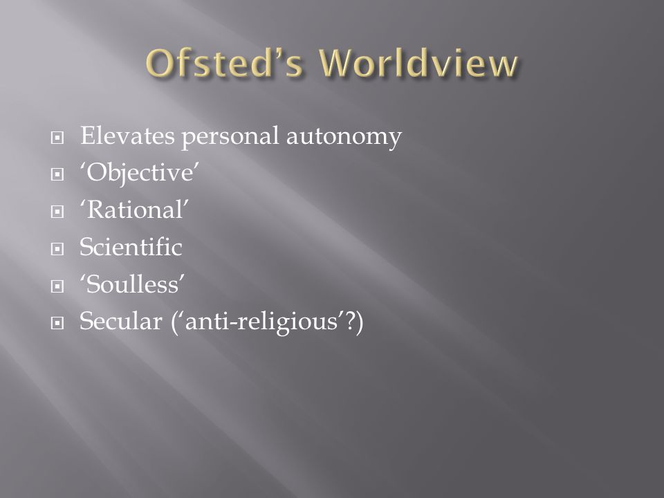  Elevates personal autonomy  'Objective'  'Rational'  Scientific  'Soulless'  Secular ('anti-religious' )