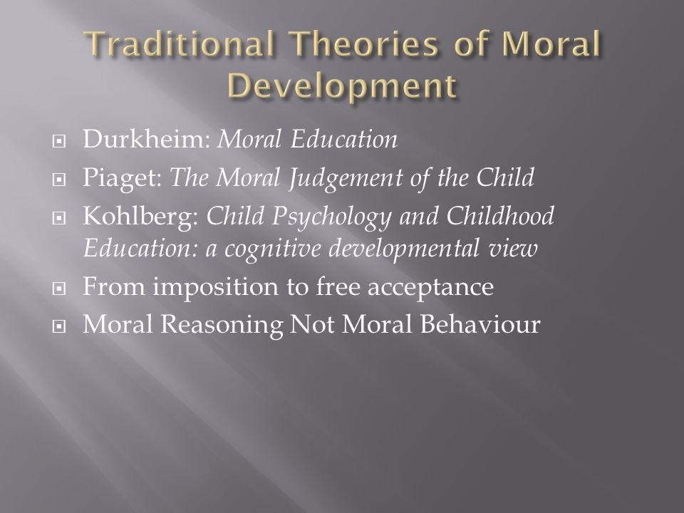  Durkheim: Moral Education  Piaget: The Moral Judgement of the Child  Kohlberg: Child Psychology and Childhood Education: a cognitive developmental