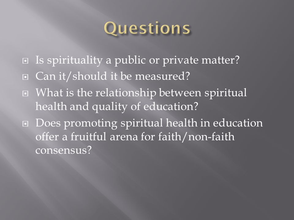  Is spirituality a public or private matter.  Can it/should it be measured.