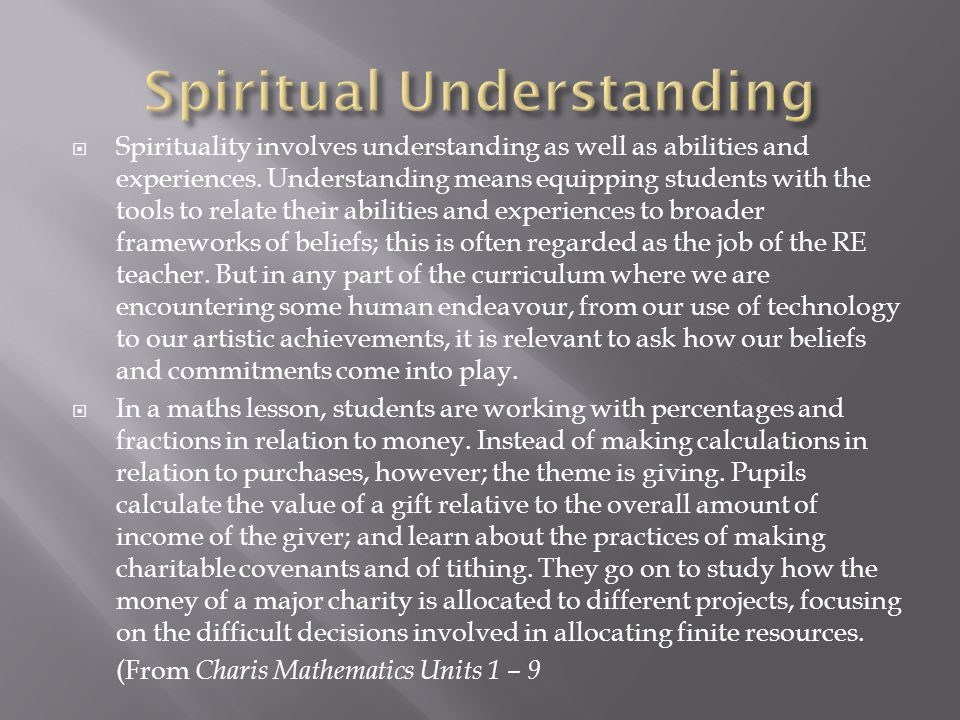  Spirituality involves understanding as well as abilities and experiences. Understanding means equipping students with the tools to relate their abil