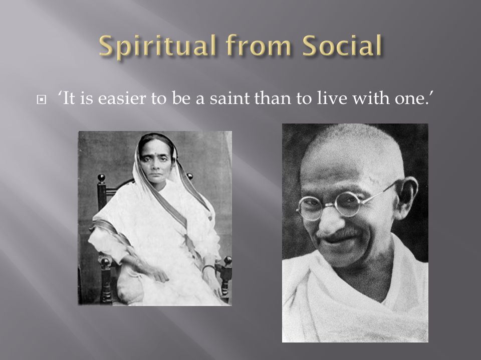  'It is easier to be a saint than to live with one.'