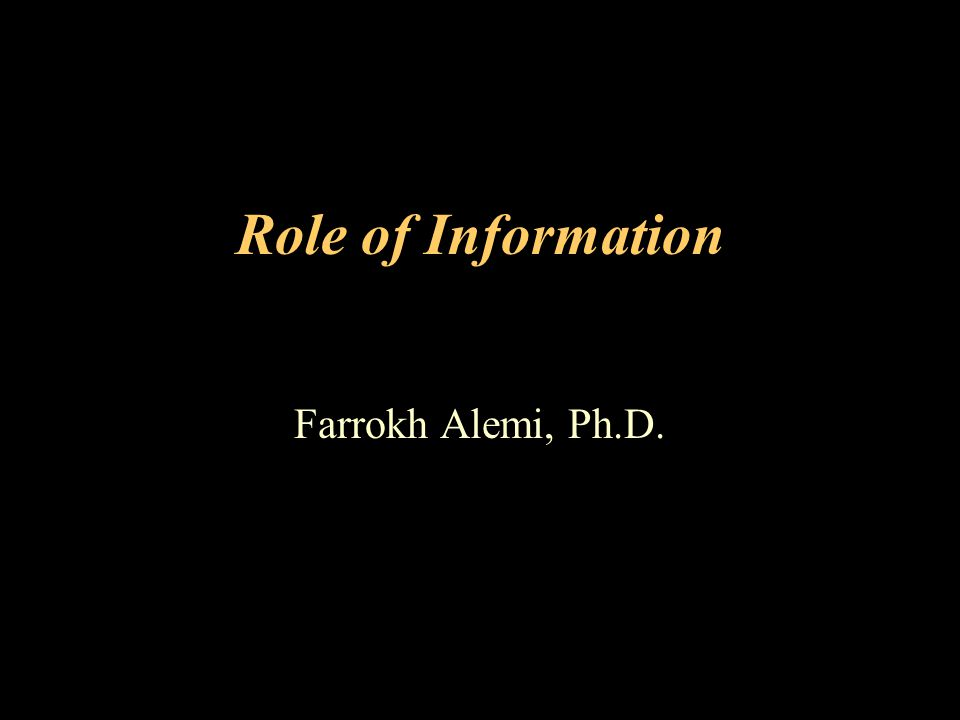 Role of Information Farrokh Alemi, Ph.D.