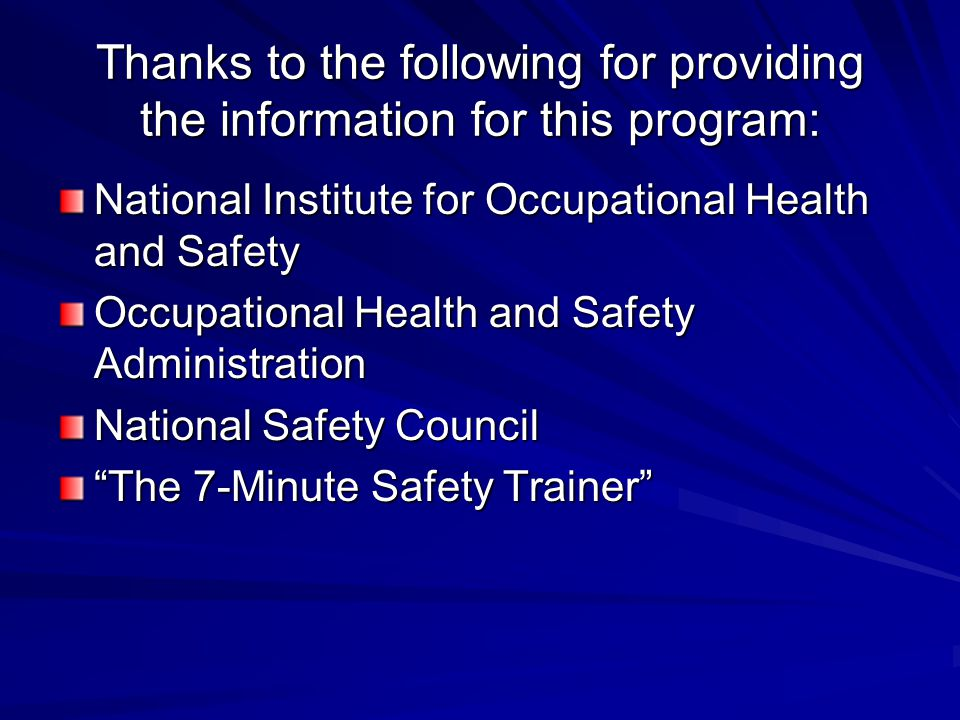 Thanks to the following for providing the information for this program: National Institute for Occupational Health and Safety Occupational Health and