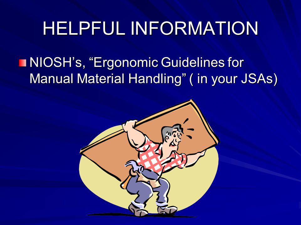 "HELPFUL INFORMATION NIOSH's, ""Ergonomic Guidelines for Manual Material Handling"" ( in your JSAs)"