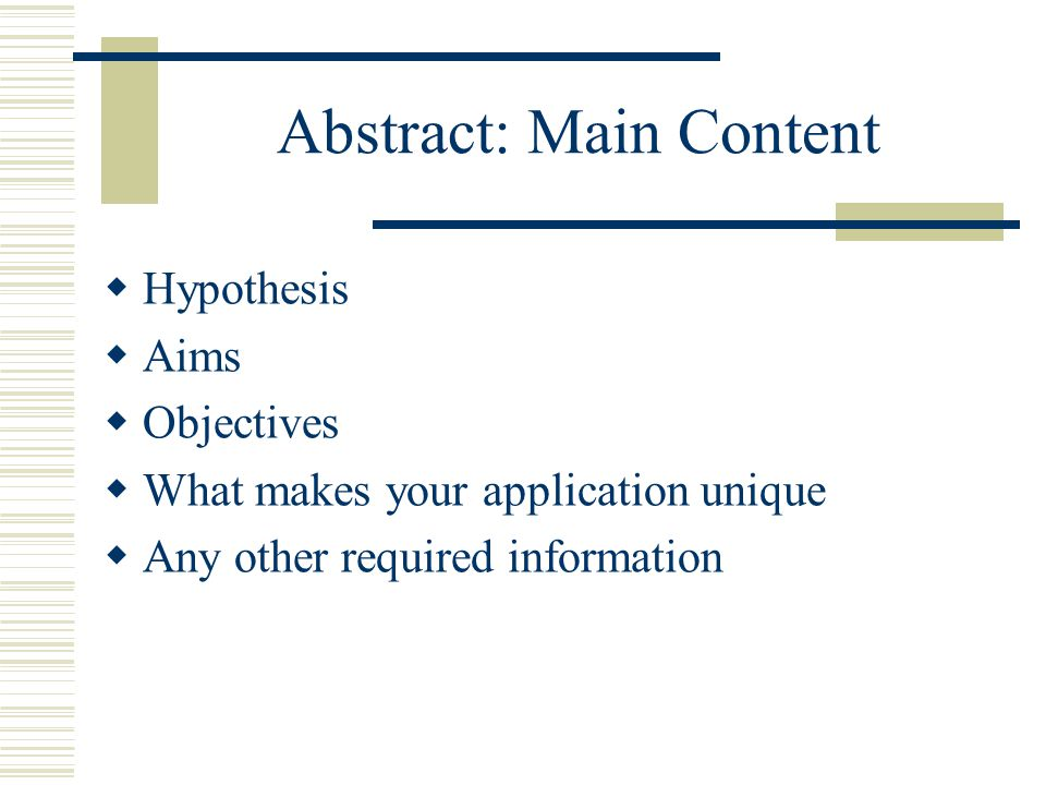 Abstract: Main Content  Hypothesis  Aims  Objectives  What makes your application unique  Any other required information