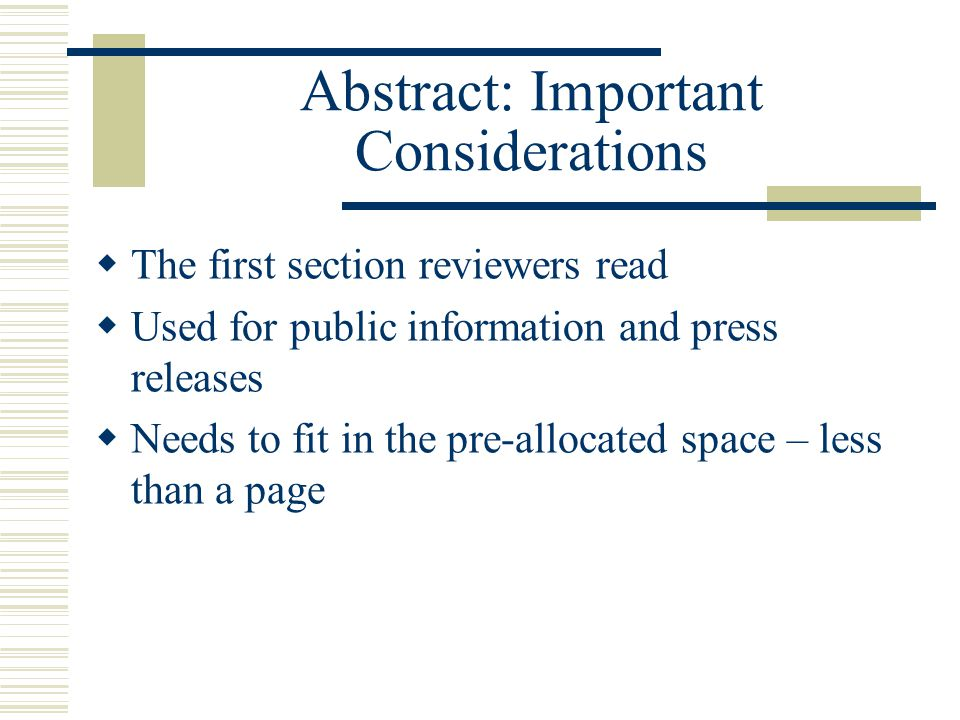 Abstract: Important Considerations  The first section reviewers read  Used for public information and press releases  Needs to fit in the pre-allocated space – less than a page