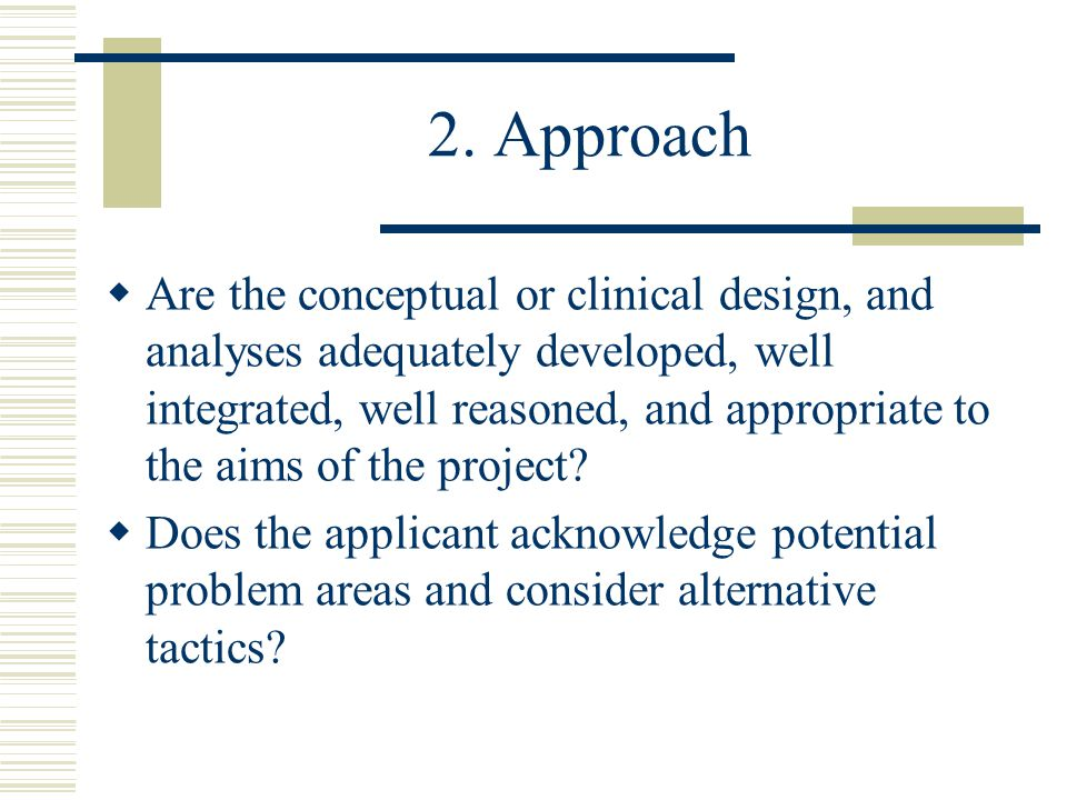 2. Approach  Are the conceptual or clinical design, and analyses adequately developed, well integrated, well reasoned, and appropriate to the aims of