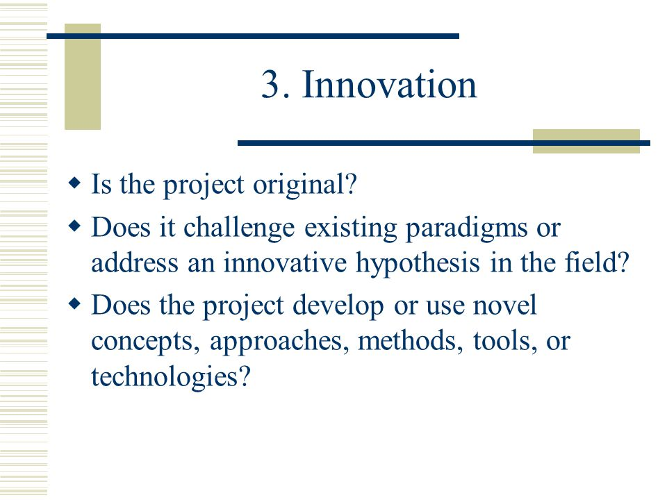 3. Innovation  Is the project original.