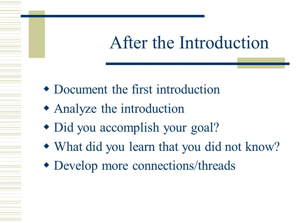 After the Introduction  Document the first introduction  Analyze the introduction  Did you accomplish your goal.