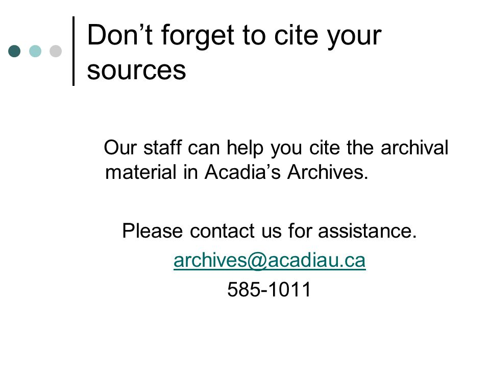 Don't forget to cite your sources Our staff can help you cite the archival material in Acadia's Archives.