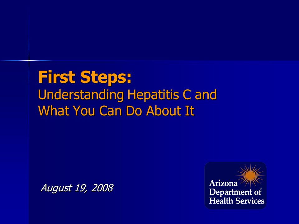 First Steps: Understanding Hepatitis C and What You Can Do About It August 19, 2008