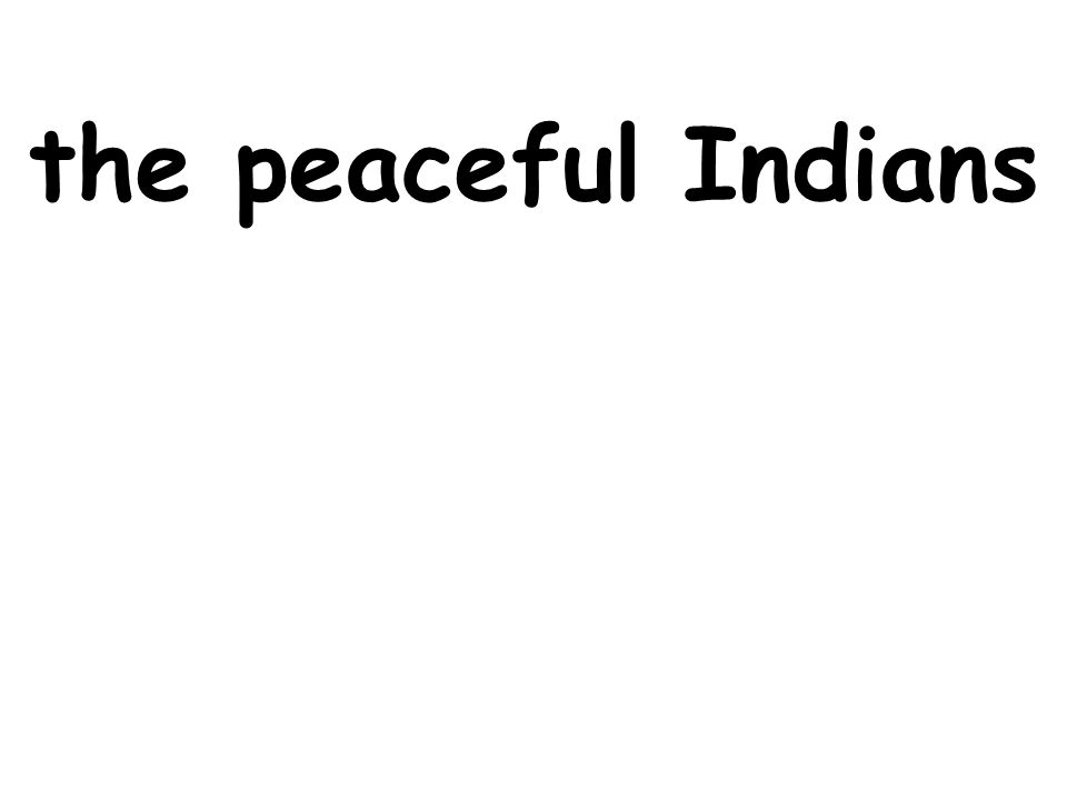 the peaceful Indians