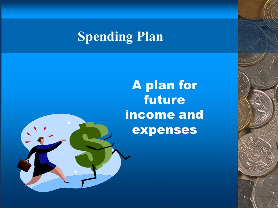 Spending Plan A plan for future income and expenses