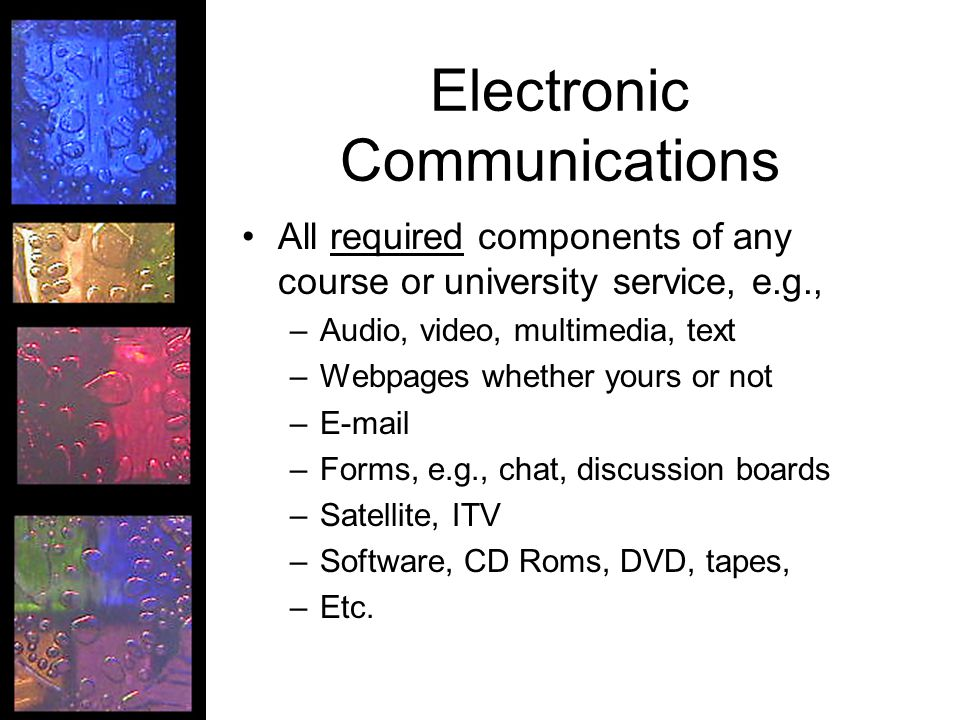 Electronic Communications All required components of any course or university service, e.g., –Audio, video, multimedia, text –Webpages whether yours o