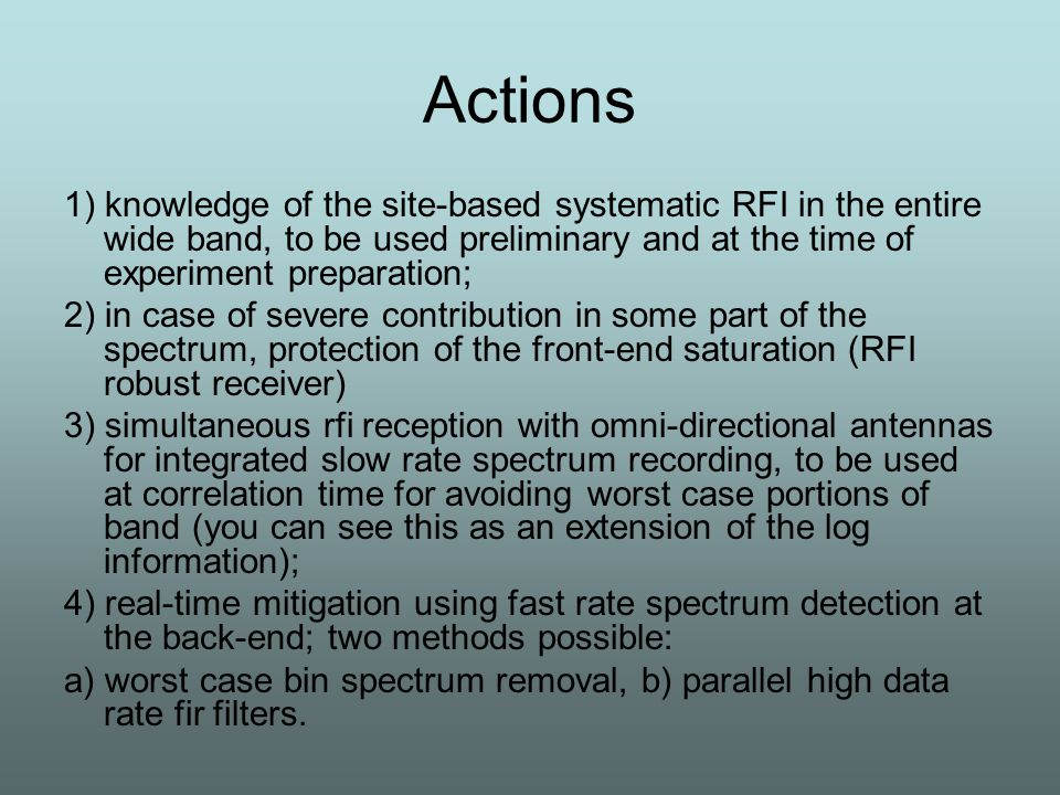 Knowledge of the site-based RFI Preliminary spectrum analysis If very bad RFI is present somewhere in the spectrum, fixed filters (ex.
